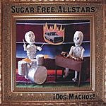 Sugar Free Allstars Dos Machos!