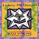 Lenny McDaniel Bad For Me