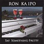 Ron Ka Ipo Say Something Pretty