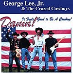 George Lee Jr. & The Crazed Cowboys Damn, It Feels Good To Be A Cowboy!