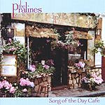 The Pralines Song Of The Day Cafe