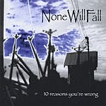 NoneWillFall 10 Reasons You're Wrong