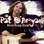 Pat O'Bryan River Keep Risin'