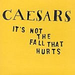 Caesars It's Not The Fall That Hurts (Single)