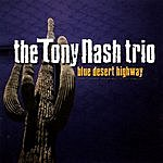 The Tony Nash Trio Blue Desert Highway
