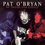 Pat O'Bryan Of Trains And Angels