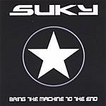Suky Bring The Machine To The End