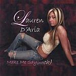 Lauren D'Aria Make Me Say (Oooh)