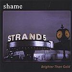 Shame Brighter Than Gold