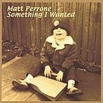 Matt Perrone Something I Wanted