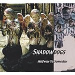 Shadowdogs Halfway To Someday