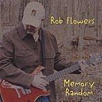 Rob Flowers Memory Random