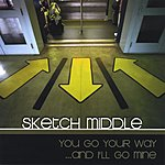 Sketch Middle You Go Your Way...And I'll Go Mine