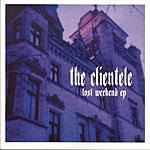 The Clientele Lost Weekend