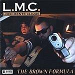 L.M.C. Loco Mente Clique The Brown Formula (Parental Advisory)