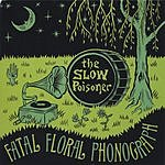 The Slow Poisoner Fatal Floral Phonograph