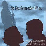 Patricia Long Do You Remember When: Songs By Bob Silberstein, Sung By Patricia Long