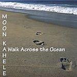 Moon Kahele A Walk Across The Ocean