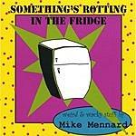 Mike Mennard Something's Rotting In The Fridge