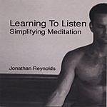 Jonathan Reynolds Learning To Listen: Simplifying Meditation