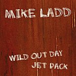Mike Ladd Wild Out Day/Jet Pack