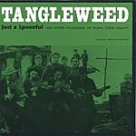 Tangleweed Just A Spoonful