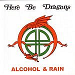 Here Be Dragons Alcohol And Rain