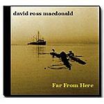 David Ross Macdonald Far From Here