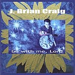 J. Brian Craig Be With Me, Lord