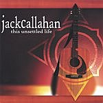 Jack Callahan This Unsettled Life