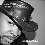 Al Caldwell & The Travelin' Black Hillbillys Hell If I Know