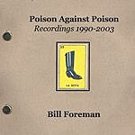 Bill Foreman Poison Against Poison: Recordings 1990-2003