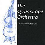 The Cyrus Grape Orchestra The Dissolution Of A Crystal