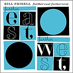 Bill Frisell Further East/Further West