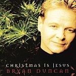 Bryan Duncan Christmas Is Jesus