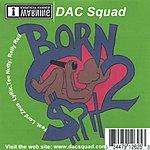 DAC Squad Born 2 Spit (Parental Advisory)