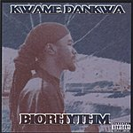 Kwame Dankwa Biorhythm (Parental Advisory)