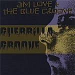 Jim Love & The Blue Groove Guerrilla Groove