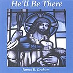 James B. Graham He'll Be There