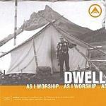 Dwell Ministries As I Worship