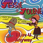 Jessie And Jolene I Luv U Anyway