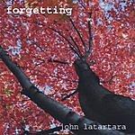 John Latartara Forgetting
