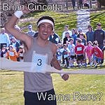 Brian Cincotta Wanna Race?