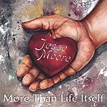 Jesse Moore More Than Life Itself