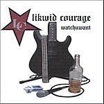 Likwid Courage Watchuwant