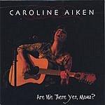 Caroline Aiken Are We There Yet, Mama?