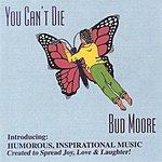 Bud Moore You Can't Die