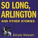 Krista Weaver So Long, Arlington