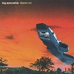 Big Spaceship Dream On