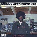 Johnny Afro I Ain't Playin' (Parental Advisory)